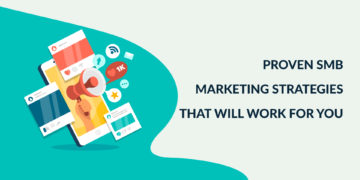 Proven SMB Marketing Strategies That Will Work For You