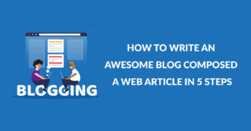 How to write an awesome blog composed a web article in 5 steps